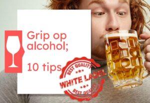 Grip op Alcohol